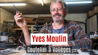Yves Moulin, coutelier à Vollèges