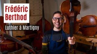 Nos artisans ont du talent: Frédéric Berthod luthier à Martigny