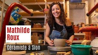 Nos artisans ont du talent: Mathilde Roux céramiste à Sion