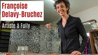 Nos artisans ont du talent: Françoise Delavy-Bruchez, artiste-verrier à Fully