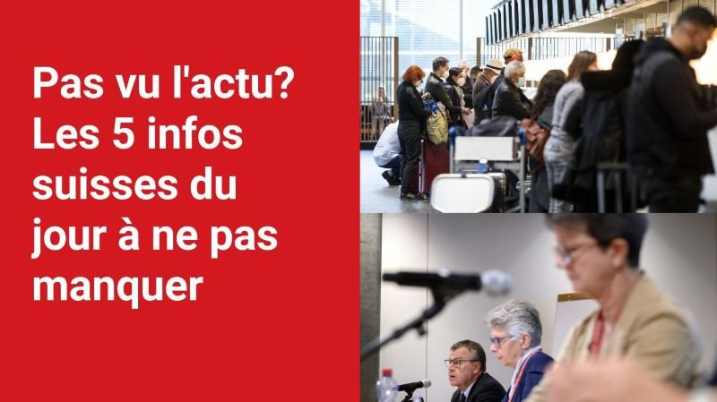 Les 5 infos à retenir dans l'actu suisse de ce mercredi 4 août