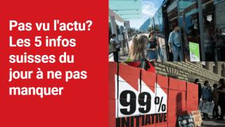 Les 5 infos à retenir dans l'actu suisse de ce mardi 10 août