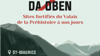 """Expo """"Là-Haut/Da Oben, sites fortifiés du Valais"""""""