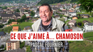 «Ce que j'aime à Chamoson, c'est…»